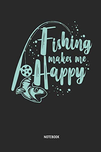 Fishing Makes Me Happy   Notebook: Mens Blank Lined Fishing Journal - Great Accessories & Father's Day Gift Idea for Fishermen, Angler & Fishing Lover.