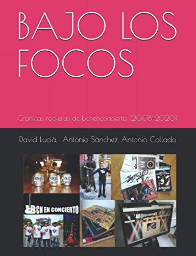 BAJO LOS FOCOS: Crónicas rockeras de bcnenconcierto (2008-2020)