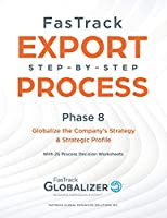 FasTrack Step-by-Step Process: Phase 8 - Globalizing the Company's Strategy and Strategic Profile (Fastrack Export Step-By-Step Process)