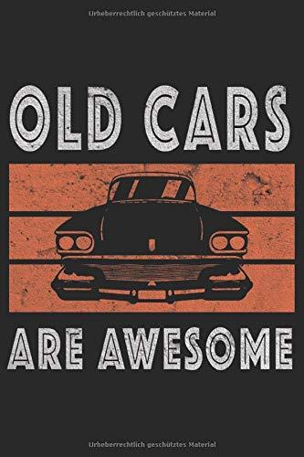 Old Cars Are Awesome Autos Oldtimer Liebhaber Klassiker Restaurieren: Notizbuch - Notizheft - Notizblock - Tagebuch - Planer - Punktraster - ... - 6 x 9 Zoll (15.24 x 22.86 cm) - 120 Seiten