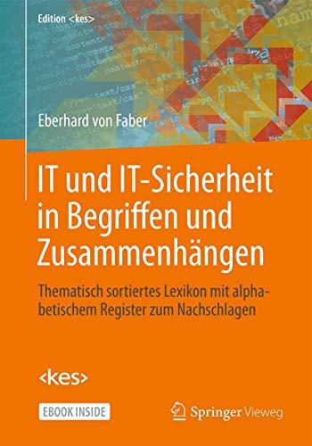 IT und IT-Sicherheit in Begriffen und Zusammenhängen: Thematisch sortiertes Lexikon mit alphabetischem Register zum Nachschlagen (Edition <kes>)