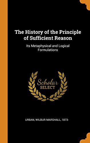 The History of the Principle of Sufficient Reason: Its Metaphysical and Logical Formulations