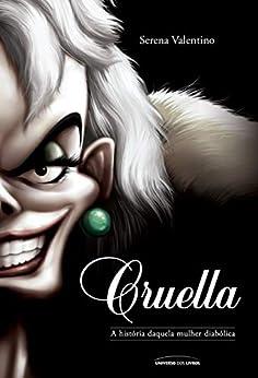 Cruella: a história daquela mulher diabólica por [Serena Valentino, Michelle Gimenes]