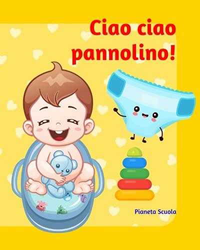 Ciao ciao pannolino!: Ediz. illustrata a colori...