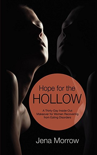 Hope for the Hollow: A Thirty-Day Inside-Out Makeover for Women Recovering from Eating Disorders