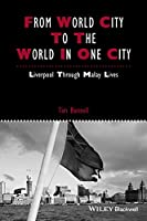 From World City to the World in One City: Liverpool through Malay Lives (IJURR Studies in Urban and Social Change Book Series)