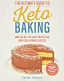 The Ultimate Guide to Keto Baking: Master All the Best Tricks for Low-Carb Baking Success