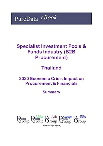Specialist Investment Pools & Funds Industry (B2B Procurement) Thailand Summary: 2020 Economic Crisis Impact on Revenues & Financials (English Edition)