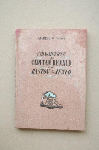 Vigny, Alfred De - Vida Y Muerte Del Capitán Renaud O El Bastón De Junco : Recuerdos De Grandeza Militar / Alfredo De Vigny ; Traducción De M. V.