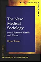 The New Medical Sociology: Social Forms of Health and Illness (Contemporary Societies) by Bryan S. Turner(2004-09-09)