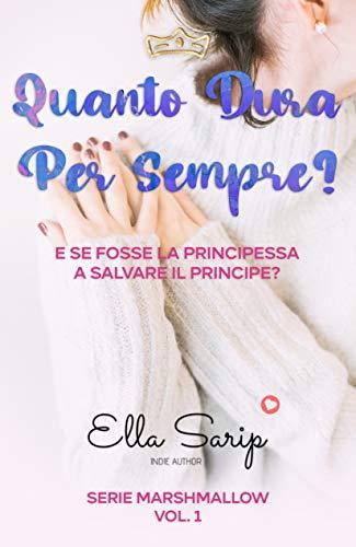 QUANTO DURA PER SEMPRE?: E se fosse la Principessa a salvare il Principe? (Serie Marshmallow Vol. 1)