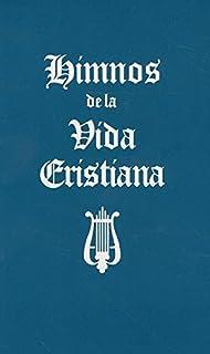 Himnos de la Vida Cristiana (Words Only): Una coleccion de antiguos y nuevos Himnos de Alabanza a Dios (Spanish Edition)