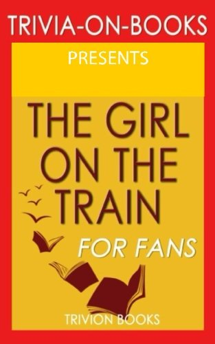 Trivia: The Girl on the Train: A Novel by Paula Hawkins (Trivia-On-Books)
