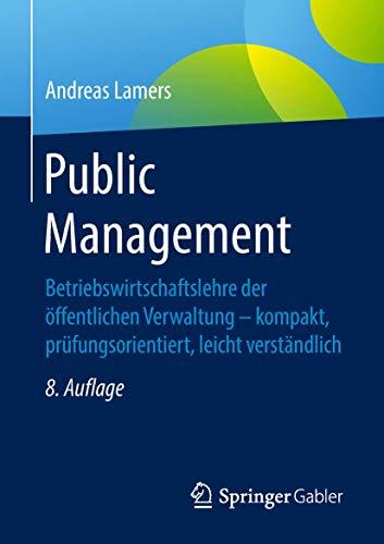 Public Management: Betriebswirtschaftslehre der öffentlichen Verwaltung - kompakt, prüfungsorientiert, leicht verständlich
