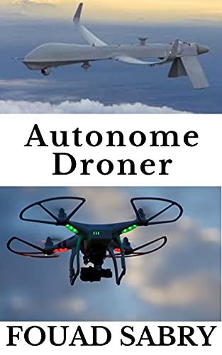 Autonome Droner: Fra Kampkrig Til Vejrudsigter (Nye Teknologier i Autonome Ting [Danish] Book 2) (Danish Edition)