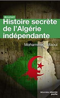 Histoire secrète de l'Algérie indépendante : Édition mise à jour par [Mohamed Sifaoui]