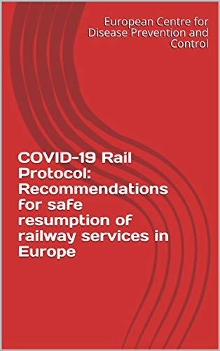 COVID-19 Rail Protocol: Recommendations for safe resumption of railway services in Europe (English Edition)