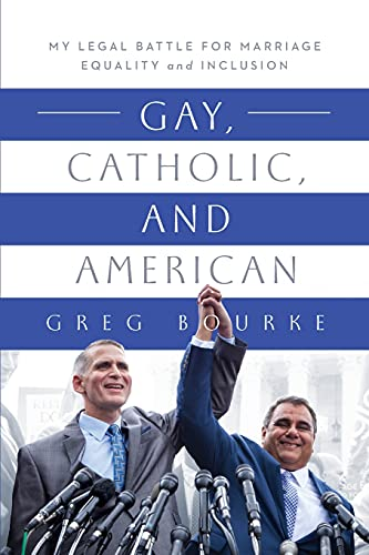 Compare Textbook Prices for Gay, Catholic, and American: My Legal Battle for Marriage Equality and Inclusion  ISBN 9780268201241 by Bourke, Greg