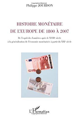 Histoire monétaire de l'Europe de 1800 à 2007: De l'esprit des Lumières après le XVIIIe siècle à la généralisation de l'économie monétarisée à partir du XXIe siècle