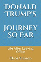 Donald Trump's Journey So Far: Life After Leaving Office