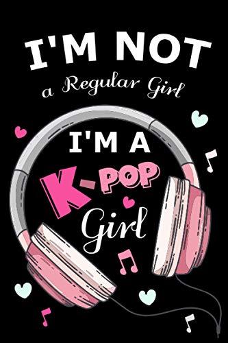 I'm Not a Regular Girl, I'm a KPOP Girl: Lined notebook Journal Gifts for Kpop Fans /...