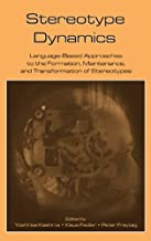Stereotype Dynamics: Language-Based Approaches to the Formation, Maintenance, and Transformation of Stereotypes (English Edition)