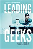 Leading Geeks: How to Manage and Lead the People Who Deliver Technology: How to Manage and Lead People Who Deliver Technology (J-B Warren Bennis Series)