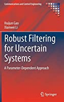 Robust Filtering for Uncertain Systems: A Parameter-Dependent Approach (Communications and Control Engineering)