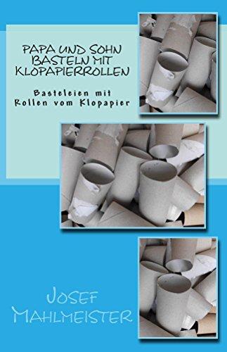 Papa und Sohn basteln mit Klopapierrollen: Basteleien mit Rollen vom Klopapier (Kindergarten und Grundschule 4)