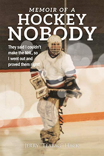 Memoir of a Hockey Nobody: They said I couldn't make the NHL, so I went out and proved them right!