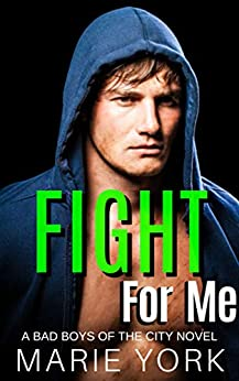 Fight For Me (Bad Boys of the City, #2) by [Marie York]