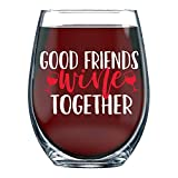 Good Friends Wine Together - 15oz Wine Glass Perfect for Friend Best Friend BFF Close at Heart Birthday for Frienship Coworker Sister Daugther Unique Glass for Women Men - By Funnwear