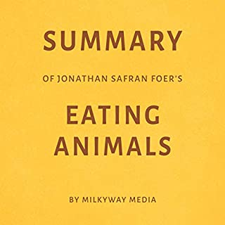 Summary of Jonathan Safran Foer's Eating Animals by Milkyway Media audiobook cover art