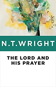 The Lord and His Prayer by [N. T. Wright]