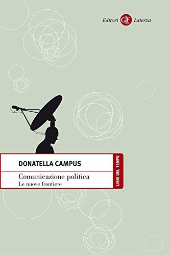 Comunicazione politica: Le nuove frontiere (Libri del tempo Vol. 420)