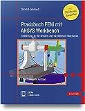 Praxisbuch FEM mit ANSYS Workbench: Einführung in die lineare und nichtlineare Mechanik. Mit 30 Übungsbeispielen - Christof Gebhardt