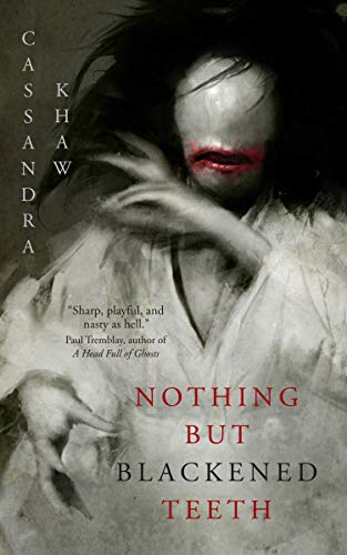 Nothing But Blackened Teeth by [Cassandra Khaw]
