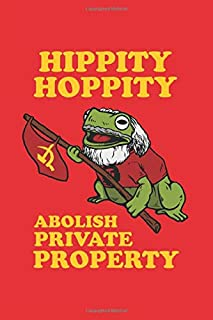 Hippity Hoppity Abolish Private Property: Notebook & Journal - Funny Frog Meme Journal, Blank & Lined Notebook, Communist Frog With Hammer And Sickle ... Book, School, College Or Office Gag Gift