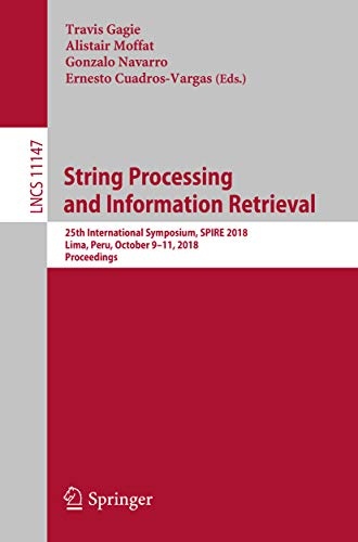 String Processing and Information Retrieval: 25th International Symposium, SPIRE 2018, Lima, Peru, October 9-11, 2018, Proceedings (Lecture Notes in Computer Science Book 11147) (English Edition)