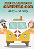 Mes vacances en camping-car: Carnet de voyage à compléter pour camping-car   Votre journal de bord pour noter vos itinéraires, vos étapes et toutes ... pour camion aménagé pour noter vos aventures