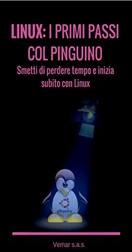 LINUX - I primi passi col pinguino: Smetti di perdere tempo ed inizia subito con Linux (Italian Edition)