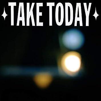 Take Today