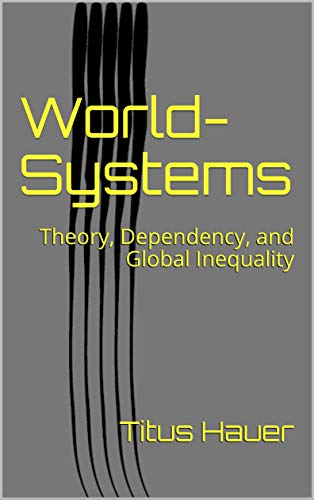 World-Systems: Theory, Dependency, and Global Inequality (English Edition)