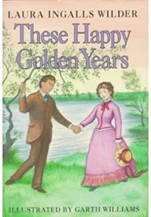 [(These Happy Golden Years )] [Author: Laura Ingalls Wilder] [Aug-1961]