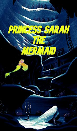 "Princess Sarah ""The Mermaid\"" (English Edition)"