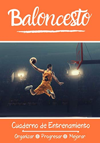 Baloncesto Cuaderno de Entrenamiento: Libro de ejercicios - Espacios para evaluar y apuntar objetivos - Páginas con cancha para tácticas y jugadas - Regalo original Basket