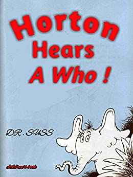 Horton Hears a Who !: Read the full version of Horton's story, by the famous Dr. Seuss by [DR . SUSS ]