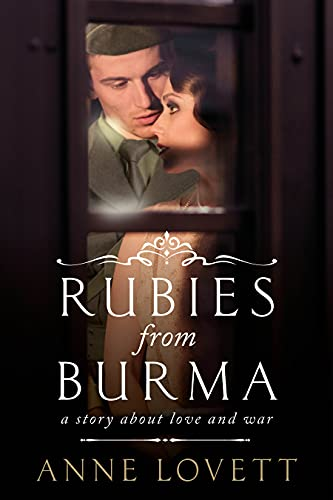 A world at war. A family drama. A girl determined to win over a man she cannot have…  <em>Rubies From Burma: A WWII Coming of Age Novel </em>by Anne Lovett