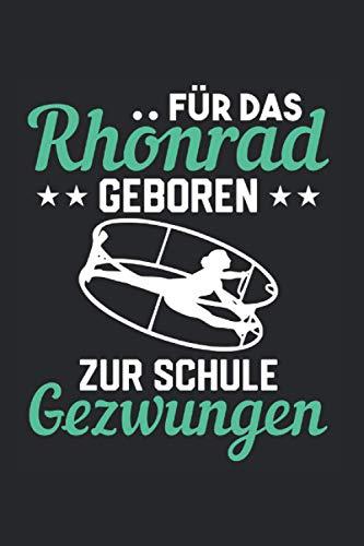 Für Das Rhönrad Geboren Zur Schule Gezwungen: Rhönrad & Rhönradturnen Notizbuch 6'x9' Turnerin Geschenk Für Rhoenrad & Turnen