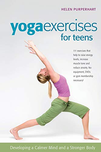 Yoga Exercises for Teens: Developing a Calmer Mind and a Stronger Body (Smartfun Book)
